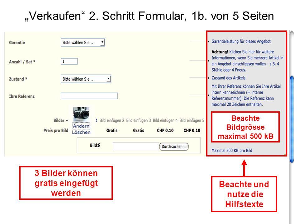 Verkaufen 2. Schritt Formular, 1b. von 5 Seiten Beachte und nutze die Hilfstexte 3 Bilder können gratis eingefügt werden Beachte Bildgrösse maximal 50