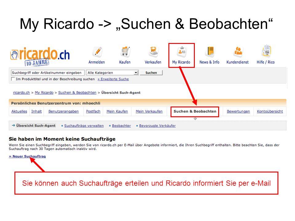 My Ricardo -> Suchen & Beobachten Sie können auch Suchaufträge erteilen und Ricardo informiert Sie per e-Mail