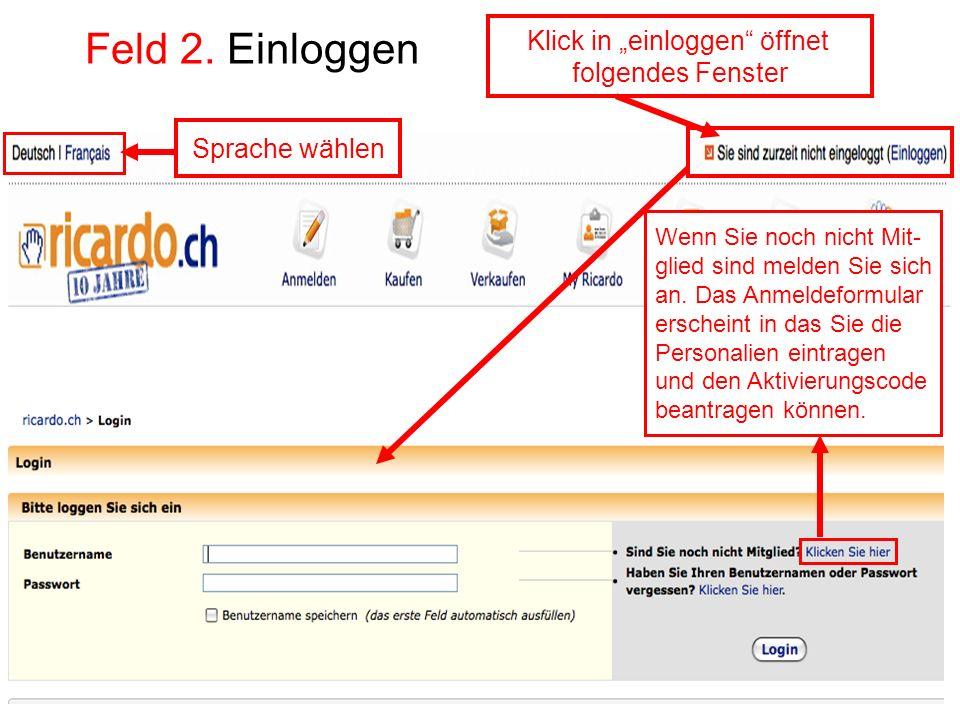 Feld 2. Einloggen Sprache wählen Wenn Sie noch nicht Mit- glied sind melden Sie sich an. Das Anmeldeformular erscheint in das Sie die Personalien eint
