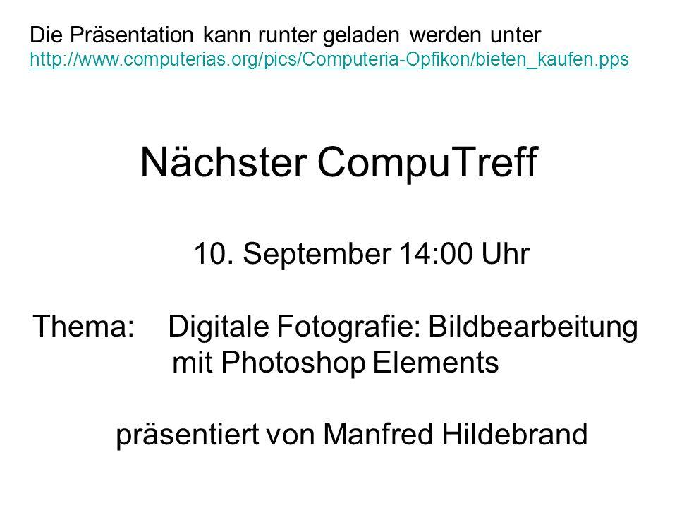 Nächster CompuTreff 10. September 14:00 Uhr Thema: Digitale Fotografie: Bildbearbeitung mit Photoshop Elements präsentiert von Manfred Hildebrand Die