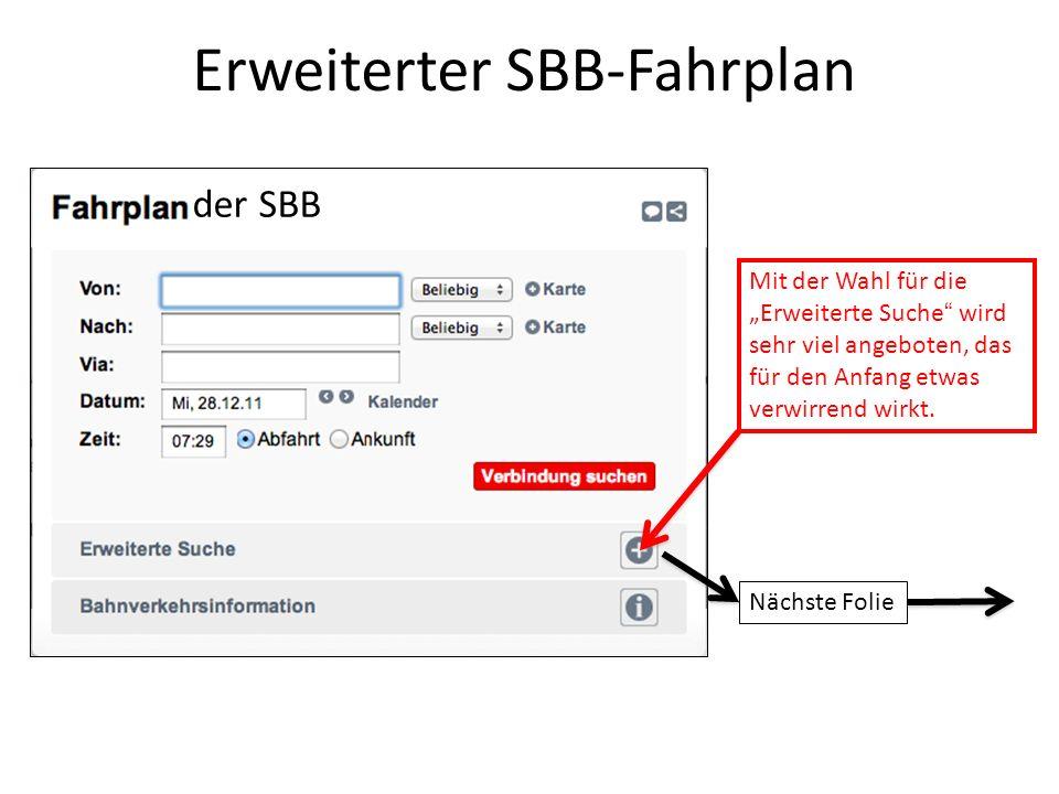 Erweiterter SBB-Fahrplan Mit der Wahl für die Erweiterte Suche wird sehr viel angeboten, das für den Anfang etwas verwirrend wirkt. Nächste Folie der