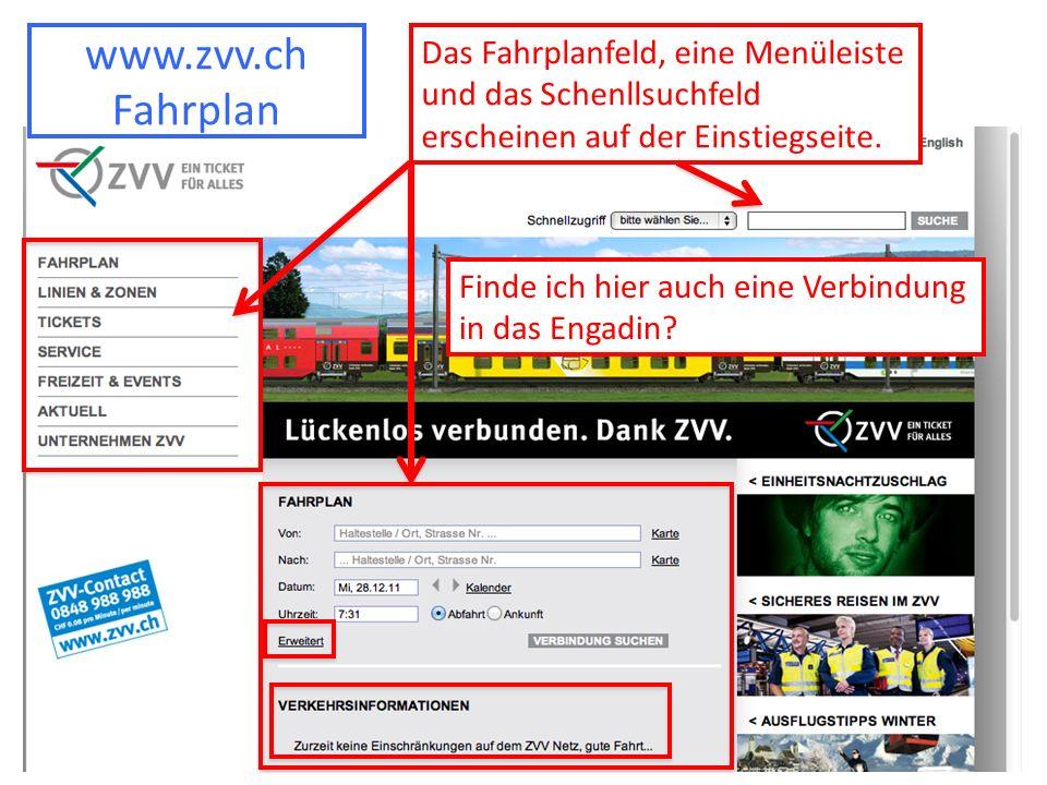 www.zvv.ch Fahrplan Das Fahrplanfeld, eine Menüleiste und das Schenllsuchfeld erscheinen auf der Einstiegseite. Finde ich hier auch eine Verbindung in