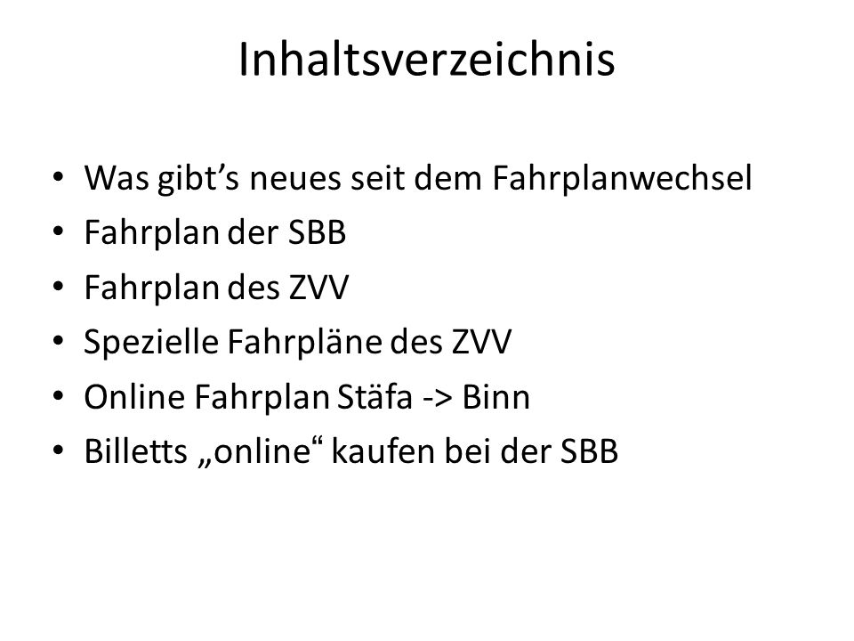 Inhaltsverzeichnis Was gibts neues seit dem Fahrplanwechsel Fahrplan der SBB Fahrplan des ZVV Spezielle Fahrpläne des ZVV Online Fahrplan Stäfa -> Bin