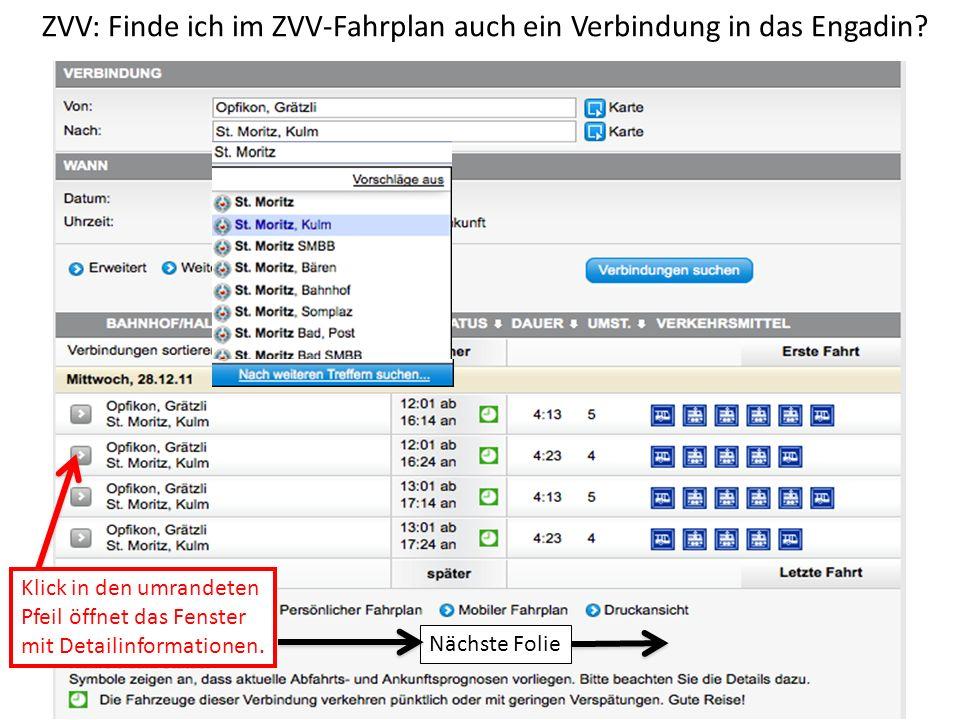 ZVV: Finde ich im ZVV-Fahrplan auch ein Verbindung in das Engadin? Klick in den umrandeten Pfeil öffnet das Fenster mit Detailinformationen. Nächste F