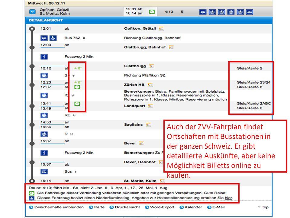 Auch der ZVV-Fahrplan findet Ortschaften mit Busstationen in der ganzen Schweiz. Er gibt detaillierte Auskünfte, aber keine Möglichkeit Billetts onlin