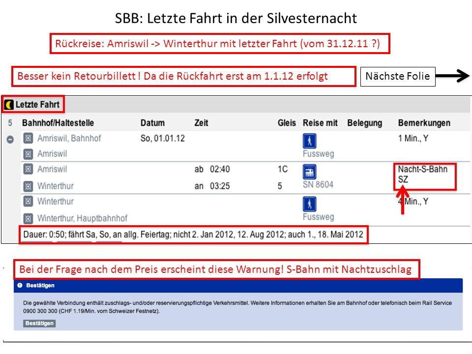 SBB: Letzte Fahrt in der Silvesternacht Rückreise: Amriswil -> Winterthur mit letzter Fahrt (vom 31.12.11 ?) Nächste Folie Bei der Frage nach dem Prei