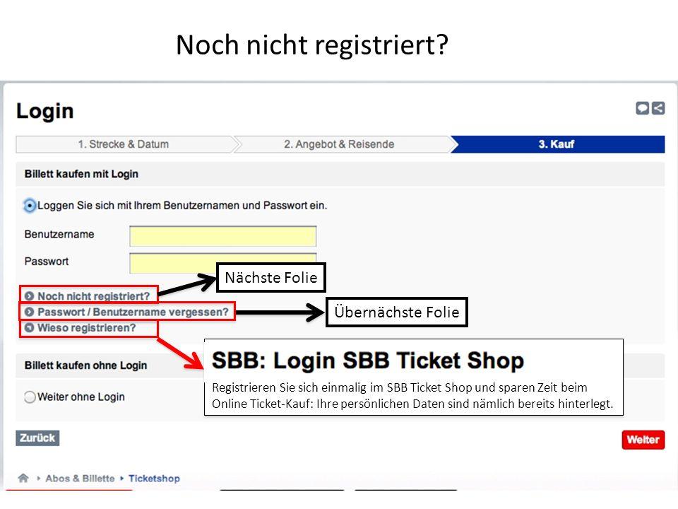 Noch nicht registriert? Übernächste Folie Nächste Folie Registrieren Sie sich einmalig im SBB Ticket Shop und sparen Zeit beim Online Ticket-Kauf: Ihr