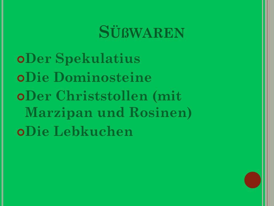 S ÜßWAREN Der Spekulatius Die Dominosteine Der Christstollen (mit Marzipan und Rosinen) Die Lebkuchen