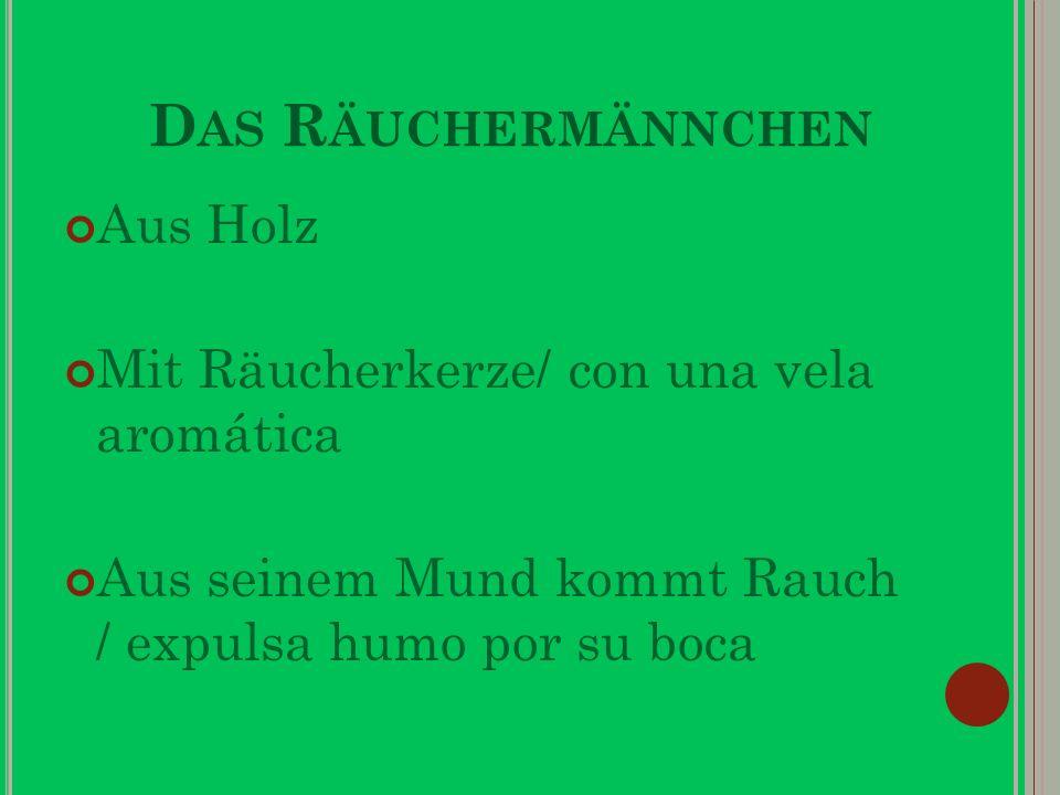 D AS R ÄUCHERMÄNNCHEN Aus Holz Mit Räucherkerze/ con una vela aromática Aus seinem Mund kommt Rauch / expulsa humo por su boca