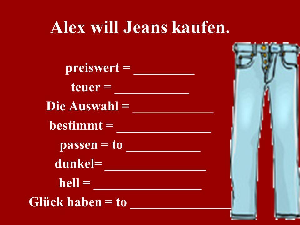 Alex will Jeans kaufen.