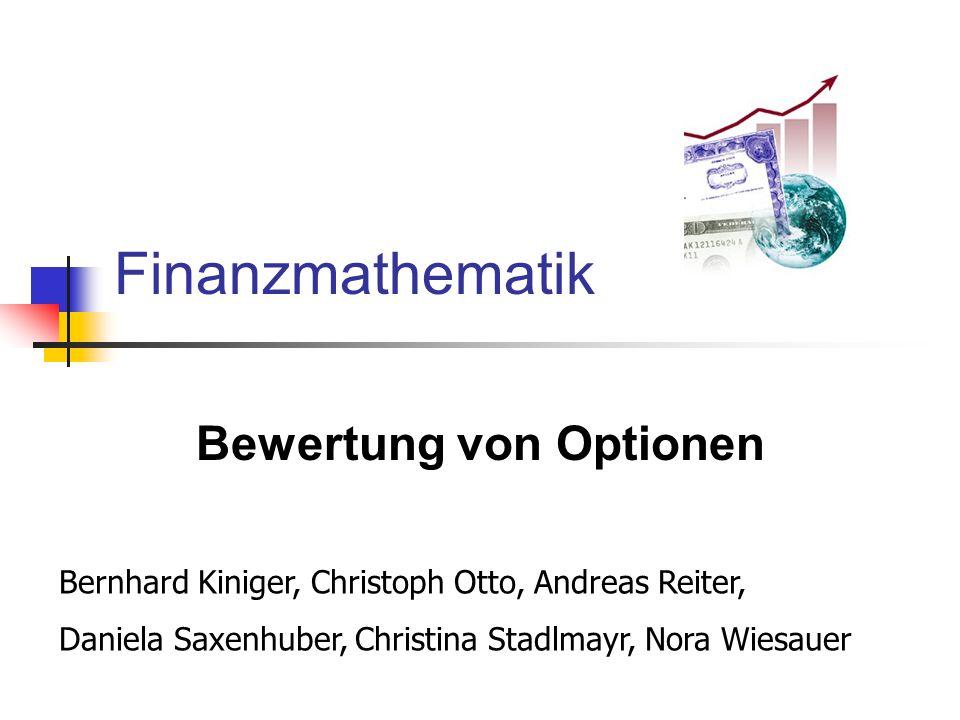 Finanzmathematik Bewertung von Optionen Bernhard Kiniger, Christoph Otto, Andreas Reiter, Daniela Saxenhuber, Christina Stadlmayr, Nora Wiesauer