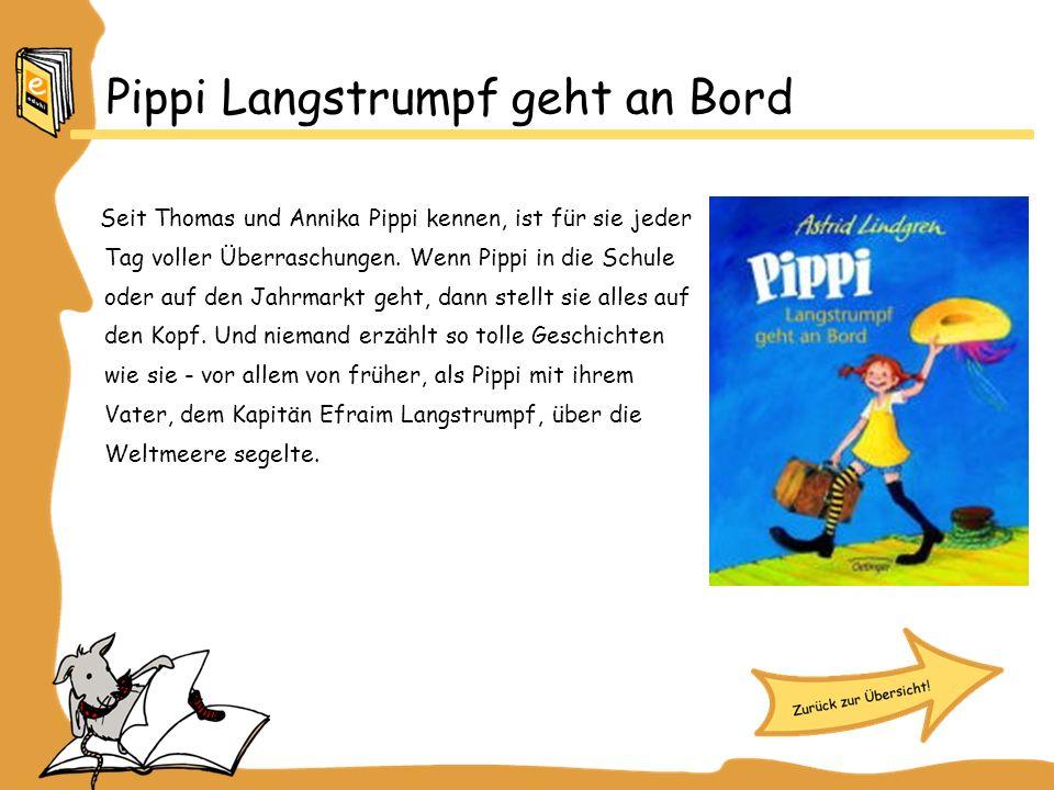 Pippi Langstrumpf geht an Bord Seit Thomas und Annika Pippi kennen, ist für sie jeder Tag voller Überraschungen. Wenn Pippi in die Schule oder auf den