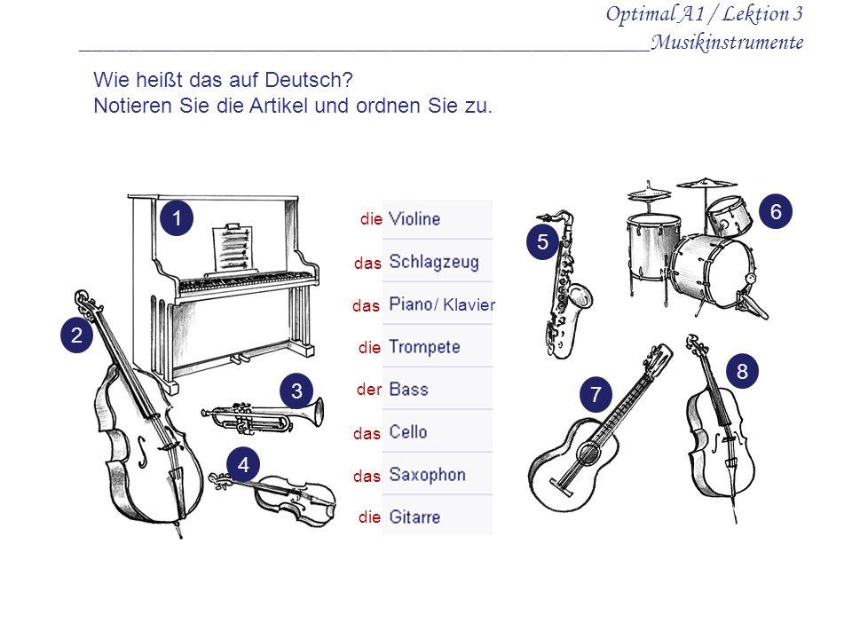 Optimal A1 / Lektion 3 ________________________________________________Musikinstrumente Wie heißt das auf Deutsch? Notieren Sie die Artikel und ordnen
