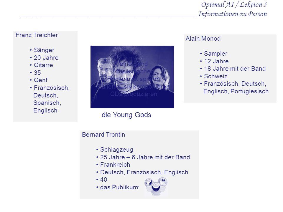 Optimal A1 / Lektion 3 _____________________________________________Informationen zu Person Franz Treichler Sänger 20 Jahre Gitarre 35 Genf Französisc