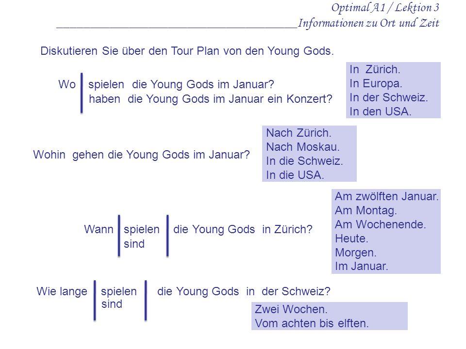 Optimal A1 / Lektion 3 _____________________________________Informationen zu Ort und Zeit Diskutieren Sie über den Tour Plan von den Young Gods. Wo sp