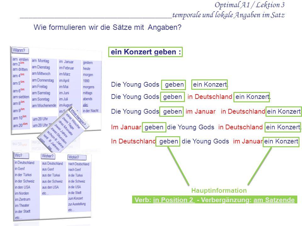 Wie formulieren wir die Sätze mit Angaben? Optimal A1 / Lektion 3 ____________________________________temporale und lokale Angaben im Satz Die Young G