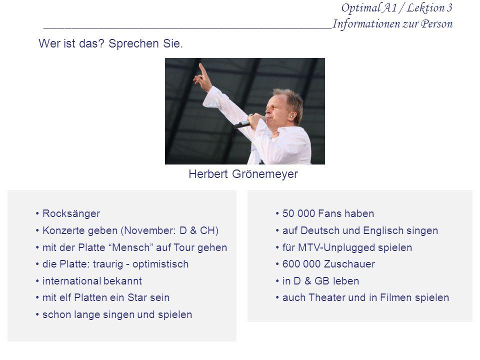 Optimal A1 / Lektion 3 ___________________________________________Informationen zur Person Rocksänger Konzerte geben (November: D & CH) mit der Platte