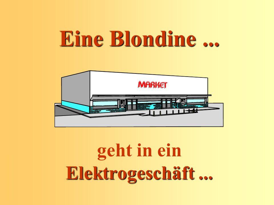 Eine Blondine... Elektrogeschäft... geht in ein Elektrogeschäft...