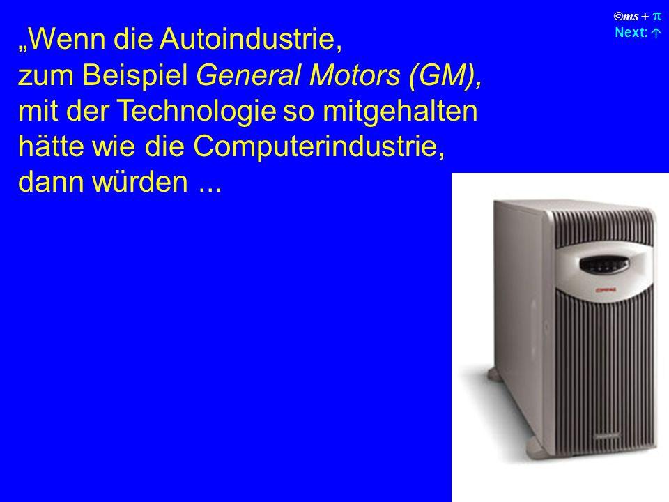 ©ms + Next: Wenn die Autoindustrie, zum Beispiel General Motors (GM), mit der Technologie so mitgehalten hätte wie die Computerindustrie, dann würden...