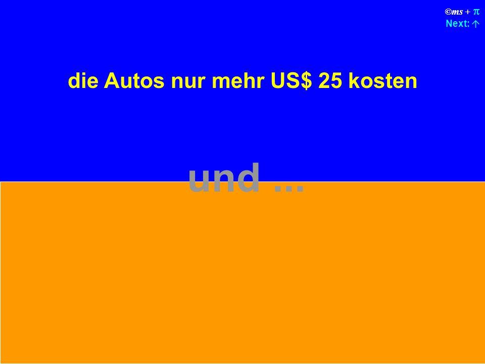 ©ms + Next: die Autos nur mehr US$ 25 kosten und...