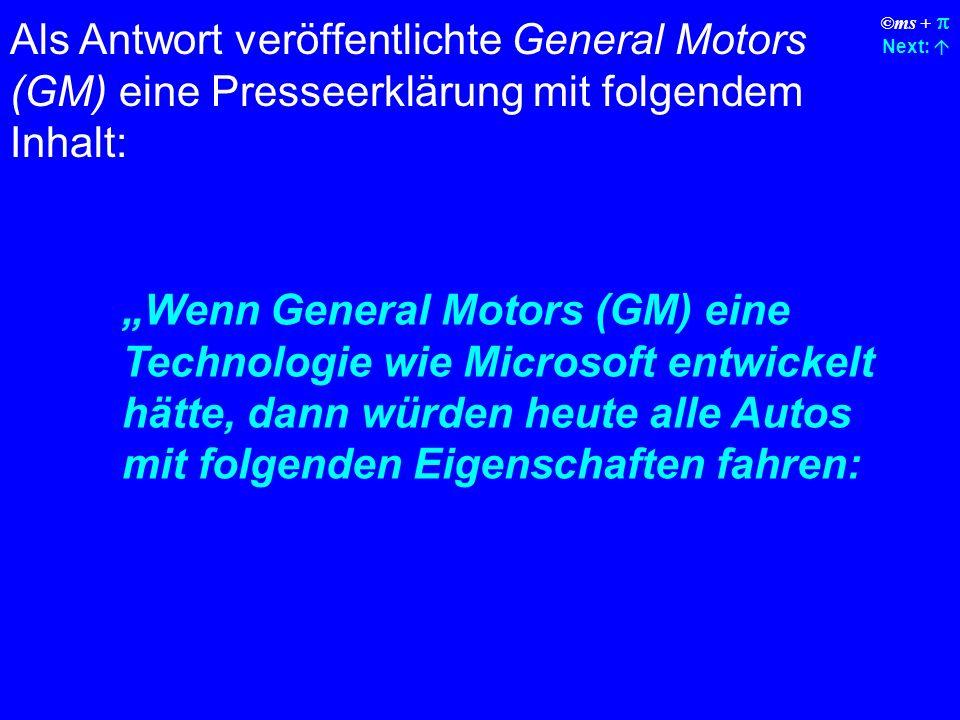 ©ms + Next: Als Antwort veröffentlichte General Motors (GM) eine Presseerklärung mit folgendem Inhalt: Wenn General Motors (GM) eine Technologie wie Microsoft entwickelt hätte, dann würden heute alle Autos mit folgenden Eigenschaften fahren: