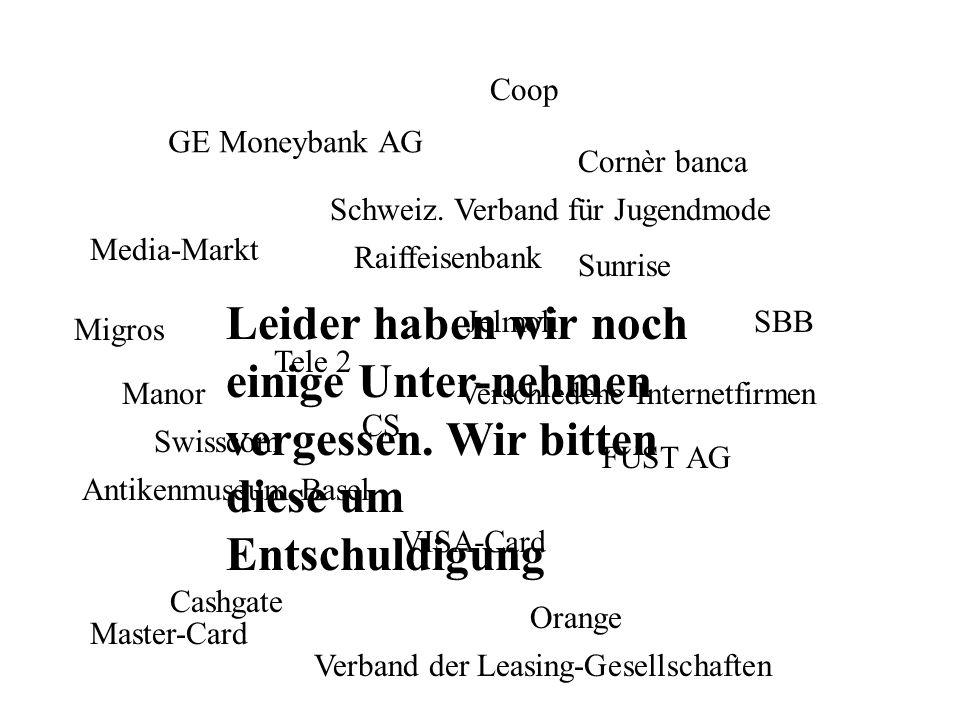 Orange GE Moneybank AG Sunrise Swisscom Media-Markt Jelmoli Master-Card FUST AG Manor Cornèr banca VISA-Card Antikenmuseum Basel Schweiz. Verband für