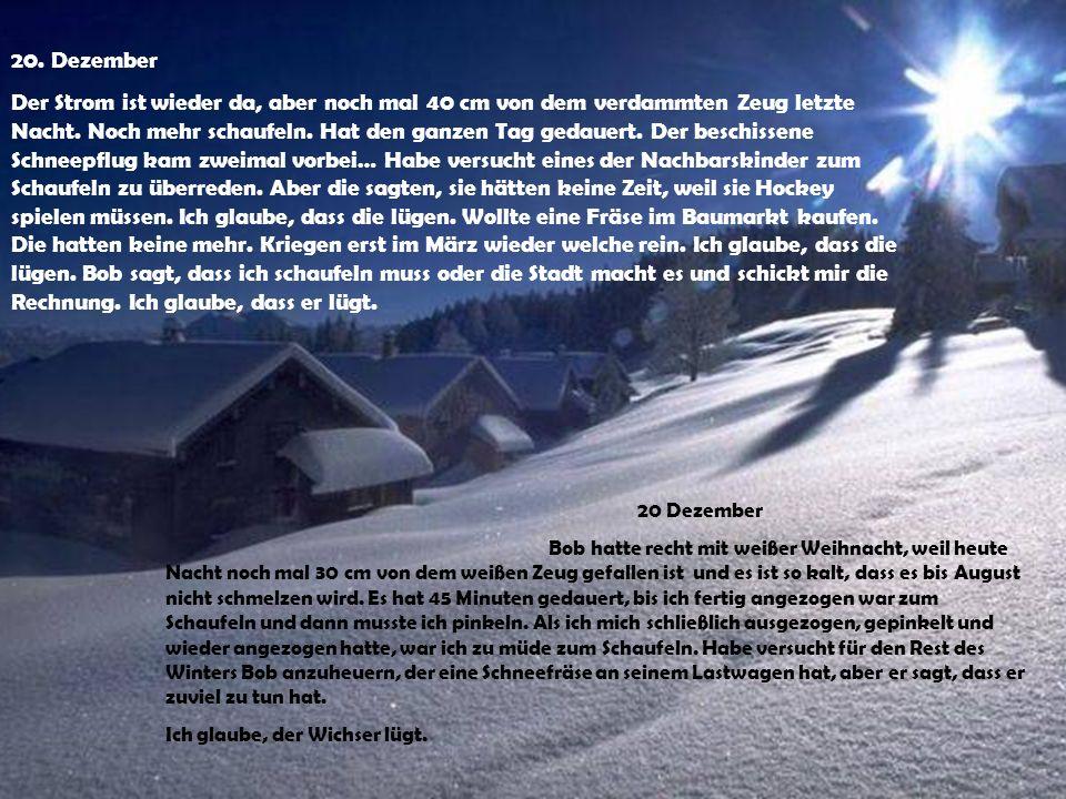 20.Dezember Der Strom ist wieder da, aber noch mal 40 cm von dem verdammten Zeug letzte Nacht.