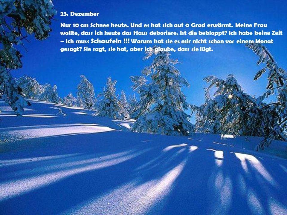 23.Dezember Nur 10 cm Schnee heute. Und es hat sich auf 0 Grad erwärmt.