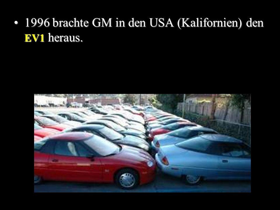 1996 brachte GM in den USA (Kalifornien) den EV1 heraus.1996 brachte GM in den USA (Kalifornien) den EV1 heraus.