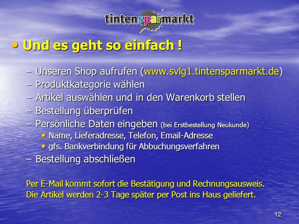 12 Und es geht so einfach ! Und es geht so einfach ! –Unseren Shop aufrufen (www.svlg1.tintensparmarkt.de) –Produktkategorie wählen –Artikel auswählen