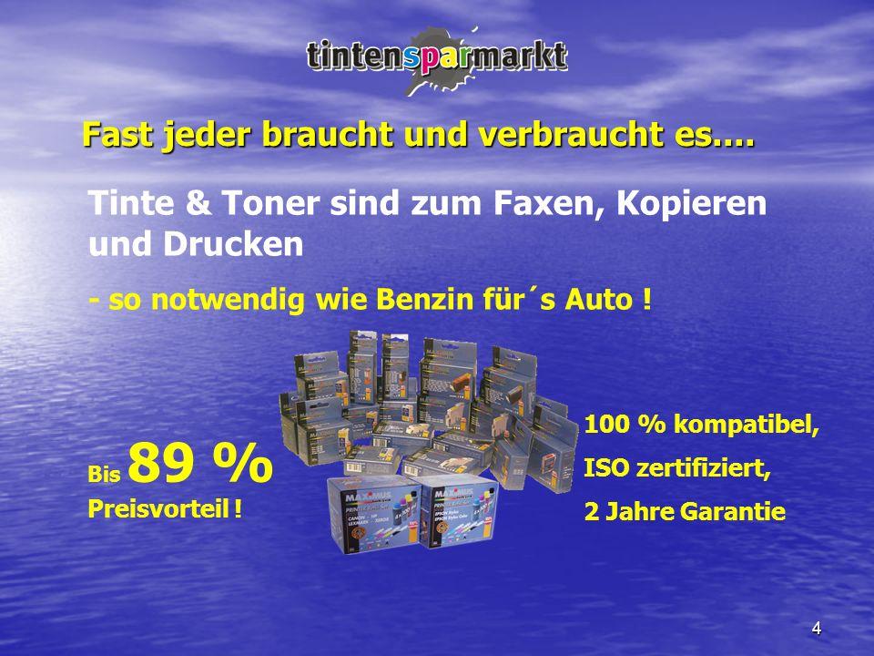 4 Fast jeder braucht und verbraucht es.... Bis 89 % Preisvorteil ! 100 % kompatibel, ISO zertifiziert, 2 Jahre Garantie Tinte & Toner sind zum Faxen,