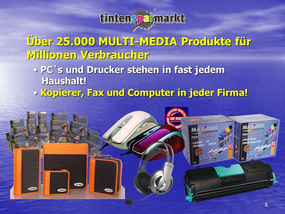 5 Über 25.000 MULTI-MEDIA Produkte für Millionen Verbraucher PC`s und Drucker stehen in fast jedem PC`s und Drucker stehen in fast jedem Haushalt! Hau