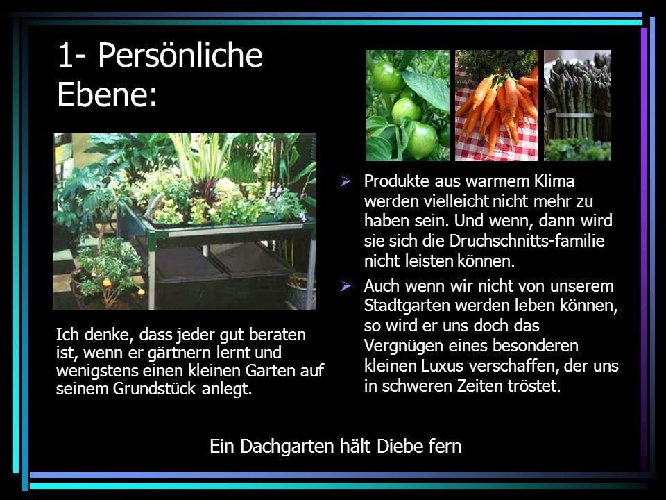 1- Persönliche Ebene: Ich denke, dass jeder gut beraten ist, wenn er gärtnern lernt und wenigstens einen kleinen Garten auf seinem Grundstück anlegt.