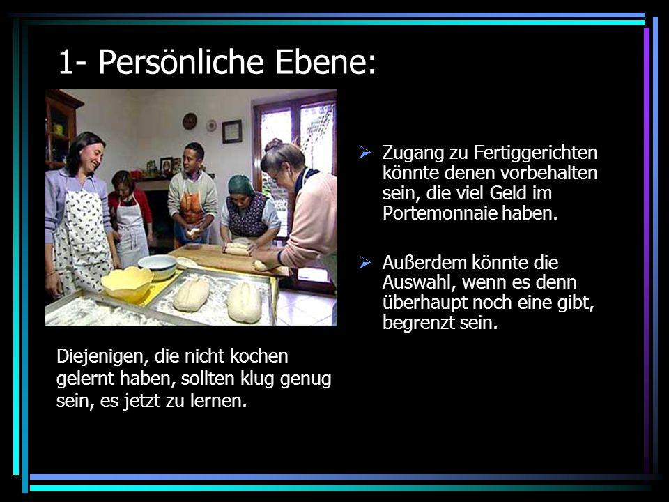 1- Persönliche Ebene: Diejenigen, die nicht kochen gelernt haben, sollten klug genug sein, es jetzt zu lernen.