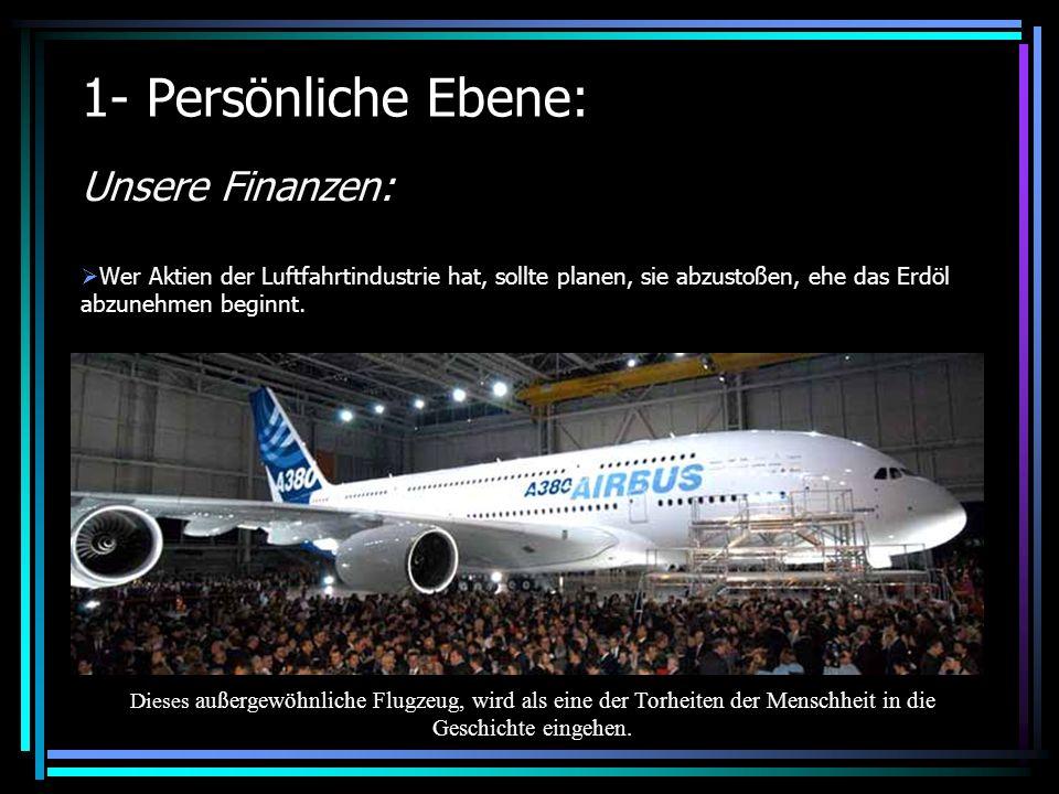 1- Persönliche Ebene: Unsere Finanzen: Wer Aktien der Luftfahrtindustrie hat, sollte planen, sie abzustoßen, ehe das Erdöl abzunehmen beginnt.