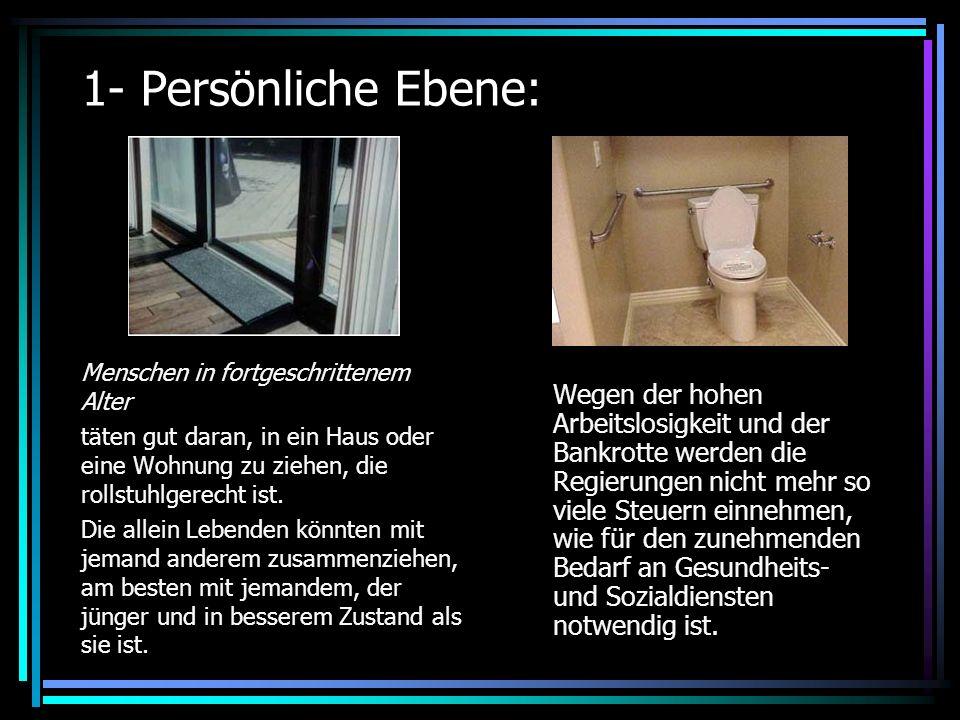 1- Persönliche Ebene: Menschen in fortgeschrittenem Alter täten gut daran, in ein Haus oder eine Wohnung zu ziehen, die rollstuhlgerecht ist.