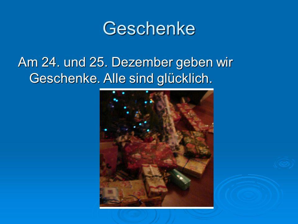 Geschenke Am 24. und 25. Dezember geben wir Geschenke. Alle sind glücklich.
