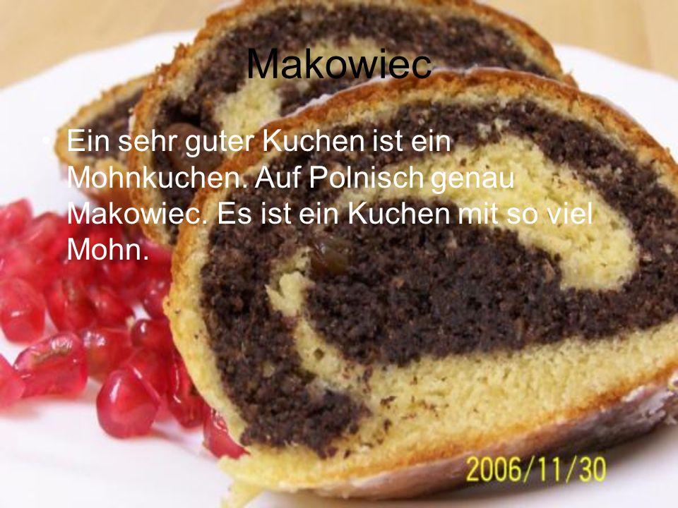 Makowiec Ein sehr guter Kuchen ist ein Mohnkuchen. Auf Polnisch genau Makowiec. Es ist ein Kuchen mit so viel Mohn.