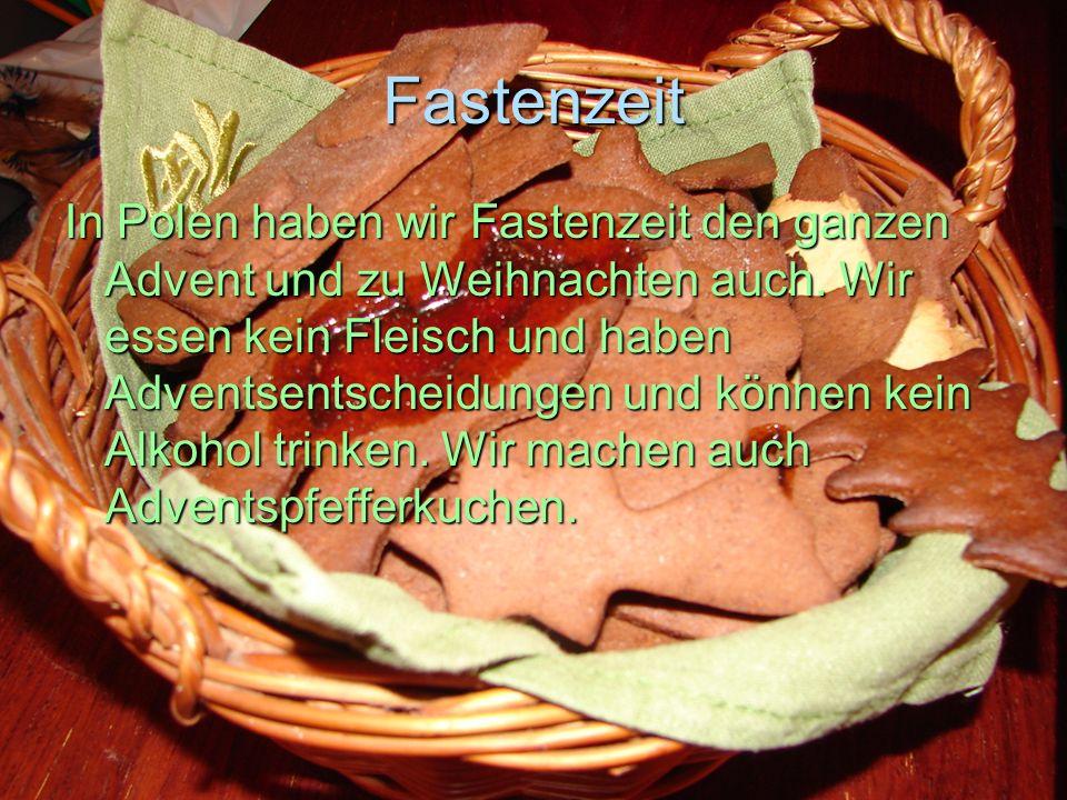 Fastenzeit In Polen haben wir Fastenzeit den ganzen Advent und zu Weihnachten auch. Wir essen kein Fleisch und haben Adventsentscheidungen und können