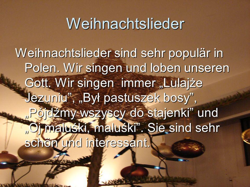 Weihnachtslieder Weihnachtslieder sind sehr populär in Polen. Wir singen und loben unseren Gott. Wir singen immer Lulajże Jezuniu, Był pastuszek bosy,