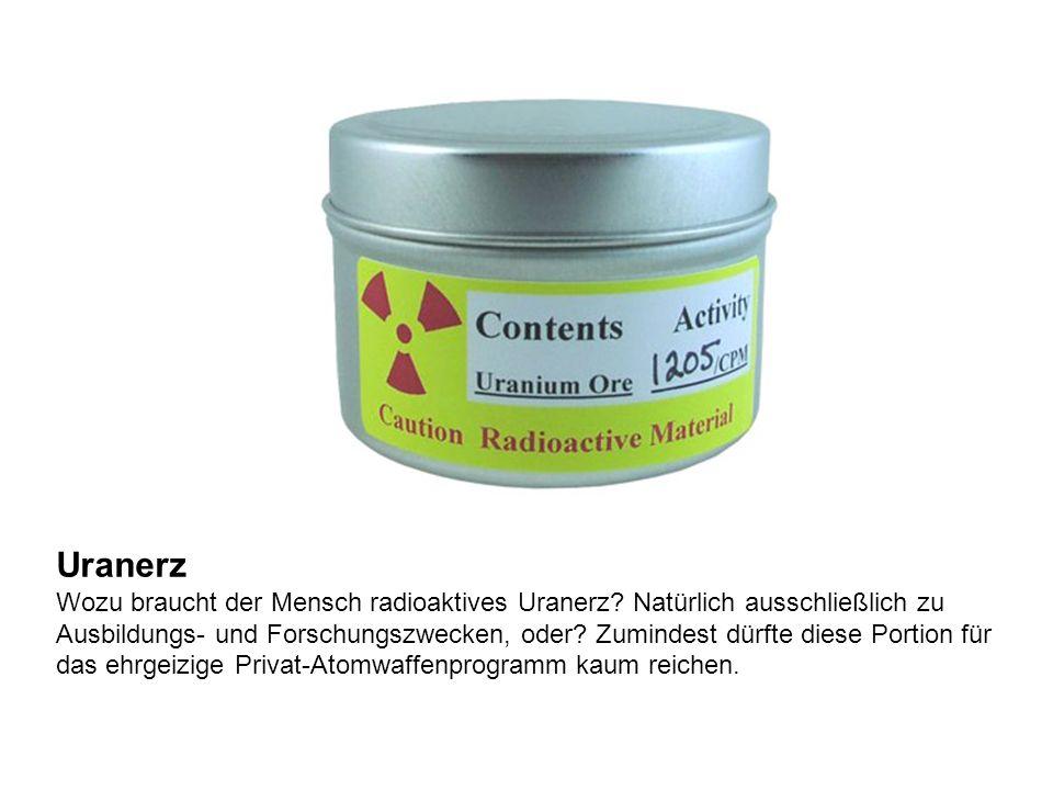 Uranerz Wozu braucht der Mensch radioaktives Uranerz.