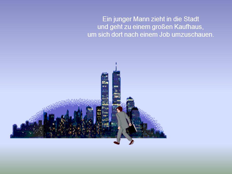 Ein junger Mann zieht in die Stadt und geht zu einem großen Kaufhaus, um sich dort nach einem Job umzuschauen.