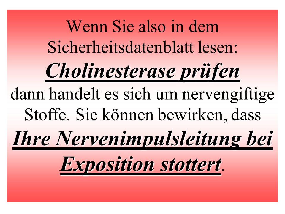 Cholinesterase prüfen Ihre Nervenimpulsleitung bei Exposition stottert Wenn Sie also in dem Sicherheitsdatenblatt lesen: Cholinesterase prüfen dann ha