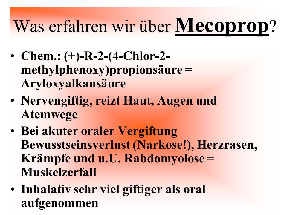 Mecoprop Was erfahren wir über Mecoprop ? Chem.: (+)-R-2-(4-Chlor-2- methylphenoxy)propionsäure = Aryloxyalkansäure Nervengiftig, reizt Haut, Augen un