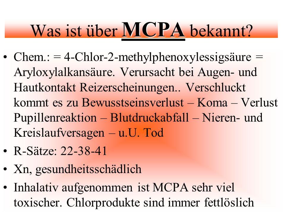 MCPA Was ist über MCPA bekannt? Chem.: = 4-Chlor-2-methylphenoxylessigsäure = Aryloxylalkansäure. Verursacht bei Augen- und Hautkontakt Reizerscheinun