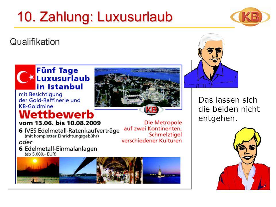 10. Zahlung: Luxusurlaub 10. Zahlung: Luxusurlaub Qualifikation Das lassen sich die beiden nicht entgehen.