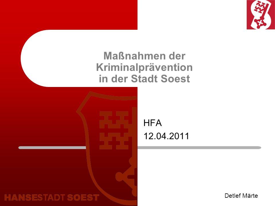 Maßnahmen der Kriminalprävention in der Stadt Soest HFA 12.04.2011 Detlef Märte