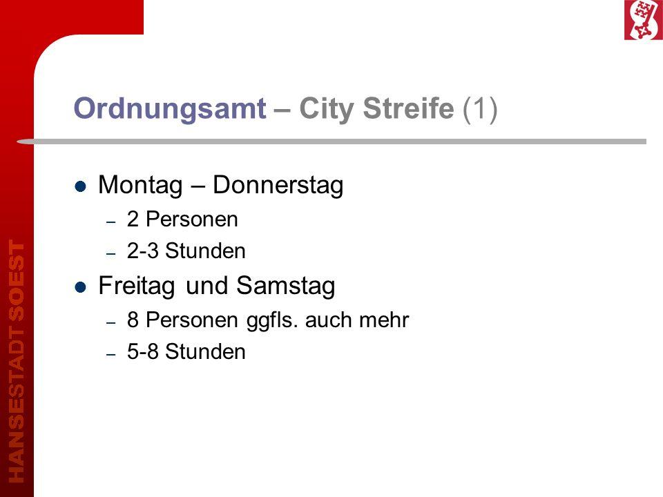 Ordnungsamt – City Streife (1) Montag – Donnerstag – 2 Personen – 2-3 Stunden Freitag und Samstag – 8 Personen ggfls. auch mehr – 5-8 Stunden