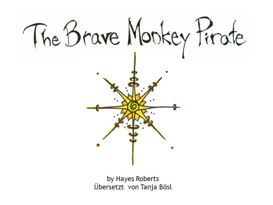 The Brave Monkey Pirate by Hayes Roberts Übersetzt von Tanja Bösl