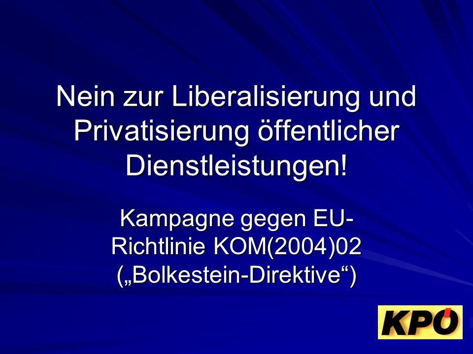 Nein zur Liberalisierung und Privatisierung öffentlicher Dienstleistungen! Kampagne gegen EU- Richtlinie KOM(2004)02 (Bolkestein-Direktive)